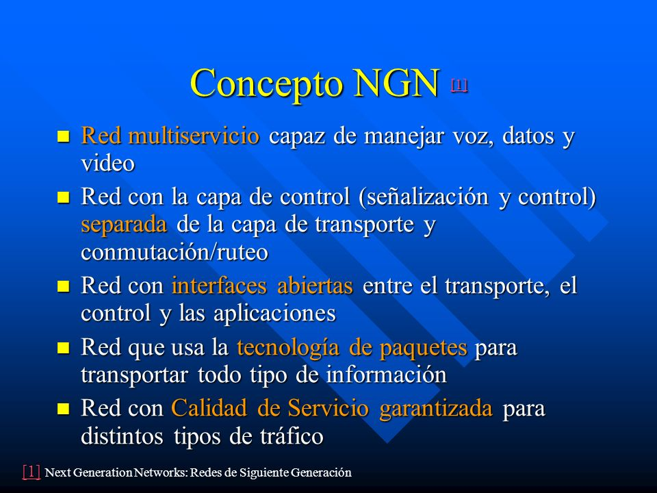 Concepto NGN [1] [1] [1] Red multiservicio capaz de manejar voz, datos y video Red multiservicio capaz de manejar voz, datos y video Red con la capa d