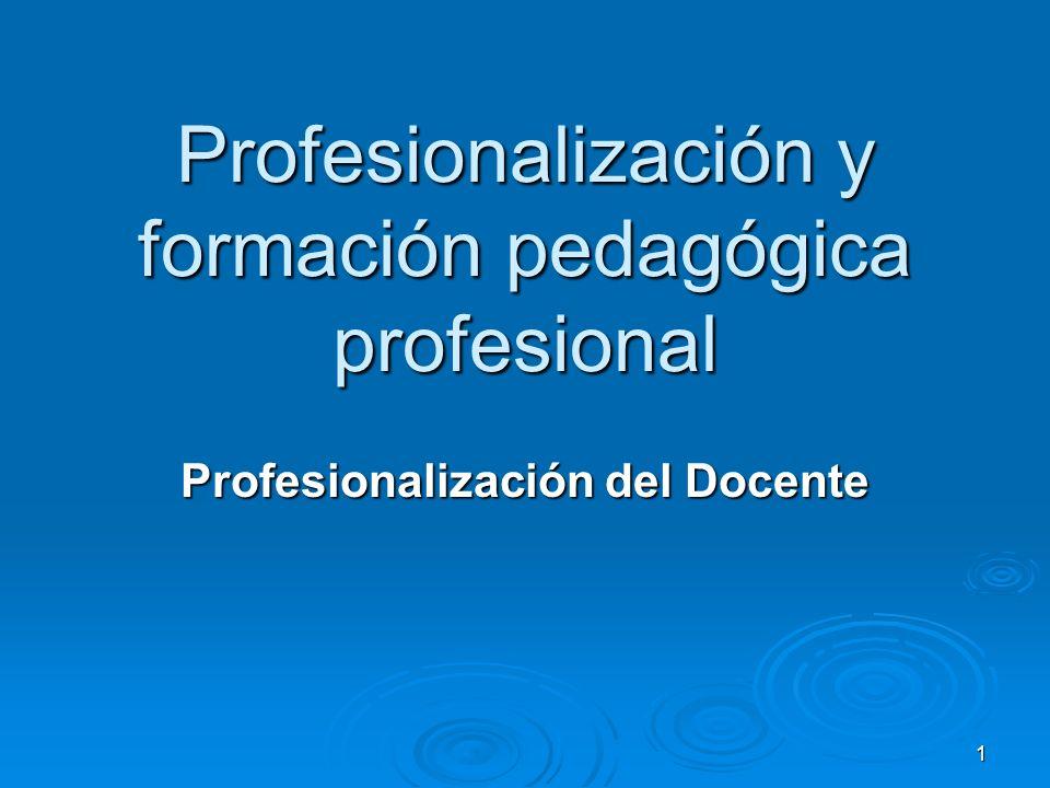 1 Profesionalización y formación pedagógica profesional Profesionalización del Docente