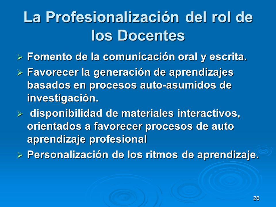 26 La Profesionalización del rol de los Docentes Fomento de la comunicación oral y escrita. Fomento de la comunicación oral y escrita. Favorecer la ge