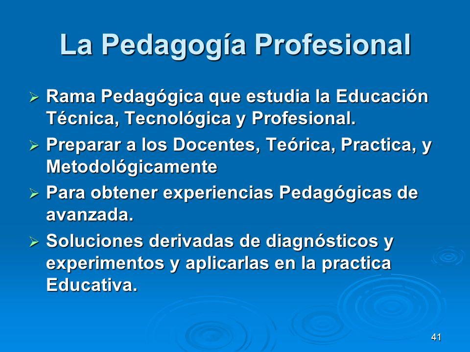 41 La Pedagogía Profesional Rama Pedagógica que estudia la Educación Técnica, Tecnológica y Profesional. Rama Pedagógica que estudia la Educación Técn