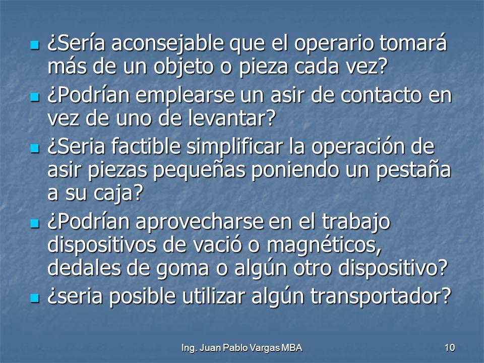 Ing. Juan Pablo Vargas MBA10 ¿Sería aconsejable que el operario tomará más de un objeto o pieza cada vez? ¿Sería aconsejable que el operario tomará má