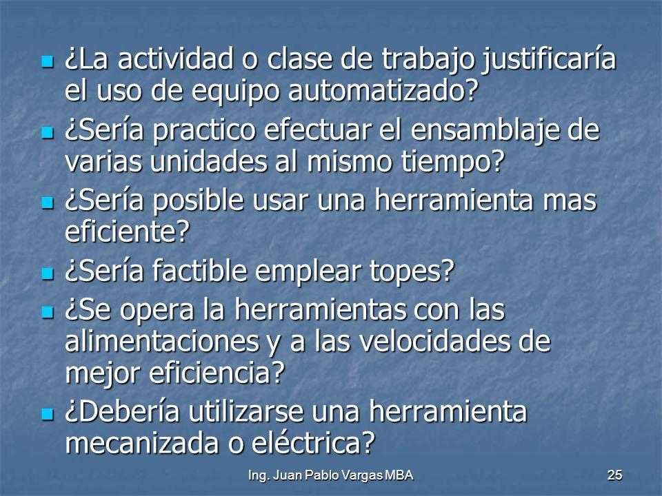 Ing. Juan Pablo Vargas MBA25 ¿La actividad o clase de trabajo justificaría el uso de equipo automatizado? ¿La actividad o clase de trabajo justificarí