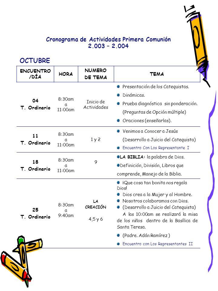 Cronograma de Actividades Primera Comunión 2.003 – 2.004 OCTUBRE ENCUENTRO /DÍA HORA NUMERO DE TEMA TEMA 04 T. Ordinario 8:30am a 11:00am Inicio de Ac