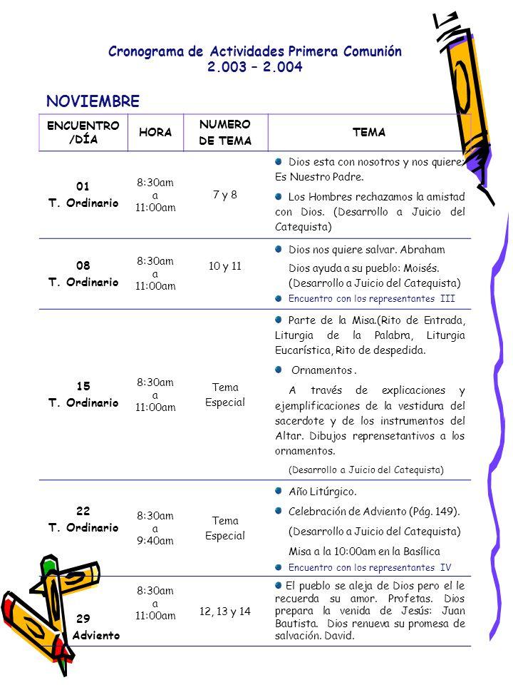 Cronograma de Actividades Primera Comunión 2.003 – 2.004 NOVIEMBRE ENCUENTRO /DÍA HORA NUMERO DE TEMA TEMA 01 T. Ordinario 8:30am a 11:00am 7 y 8 Dios