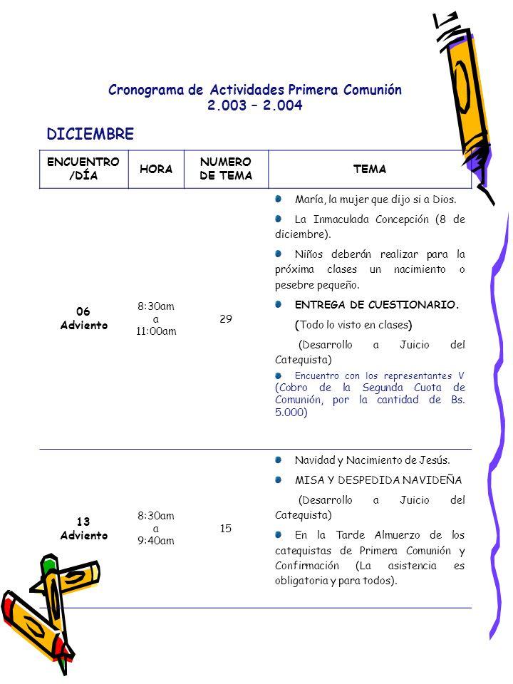 Cronograma de Actividades Primera Comunión 2.003 – 2.004 DICIEMBRE ENCUENTRO /DÍA HORA NUMERO DE TEMA TEMA 06 Adviento 8:30am a 11:00am 29 María, la m
