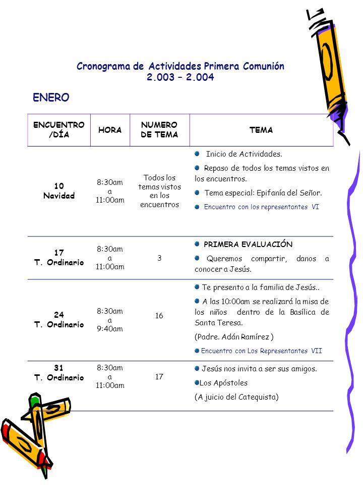 Cronograma de Actividades Primera Comunión 2.003 – 2.004 ENERO ENCUENTRO /DÍA HORA NUMERO DE TEMA TEMA 10 Navidad 8:30am a 11:00am Todos los temas vis