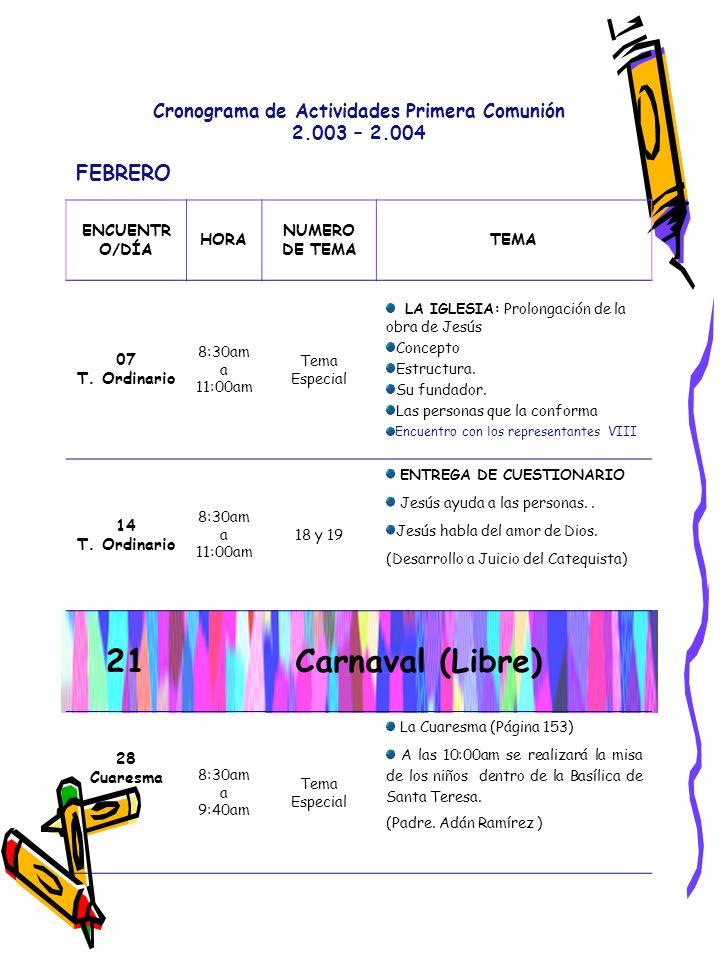 Cronograma de Actividades Primera Comunión 2.003 – 2.004 MARZO ENCUENTRO /DÍA HORA NUMERO DE TEMA TEMA 06 Cuaresma 8:30am a 11:00am 20 SEGUNDA EVALUACIÓN.