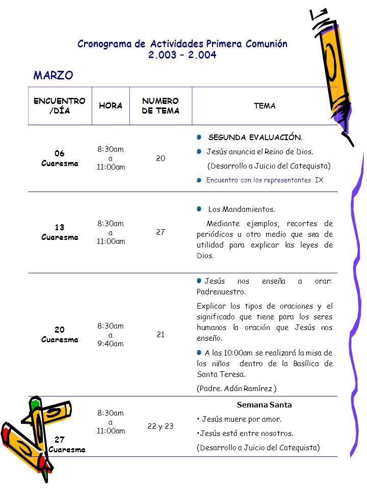Cronograma de Actividades Primera Comunión 2.003 – 2.004 ABRIL ENCUENTRO /DÍA HORA NUMERO DE TEMA TEMA Viernes 02 Concilio 5:00pm Tema Especial Vía crucis de los catequista.