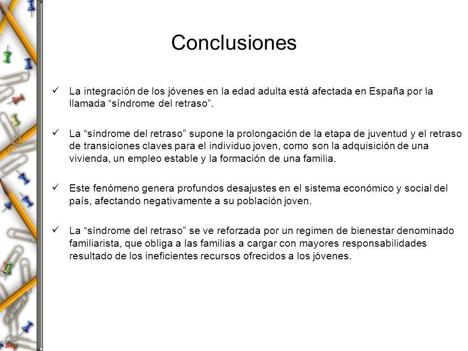 Conclusiones La integración de los jóvenes en la edad adulta está afectada en España por la llamada síndrome del retraso. La síndrome del retraso supo