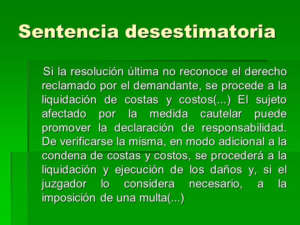 Sentencia desestimatoria Si la resolución última no reconoce el derecho reclamado por el demandante, se procede a la liquidación de costas y costos(..