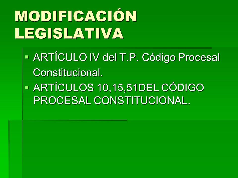 MODIFICACIÓN LEGISLATIVA ARTÍCULO IV del T.P. Código Procesal ARTÍCULO IV del T.P. Código Procesal Constitucional. Constitucional. ARTÍCULOS 10,15,51D