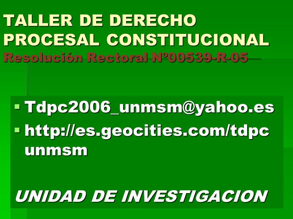 TALLER DE DERECHO PROCESAL CONSTITUCIONAL Resolución Rectoral Nº00539-R-05 Tdpc2006_unmsm@yahoo.es Tdpc2006_unmsm@yahoo.es http://es.geocities.com/tdp