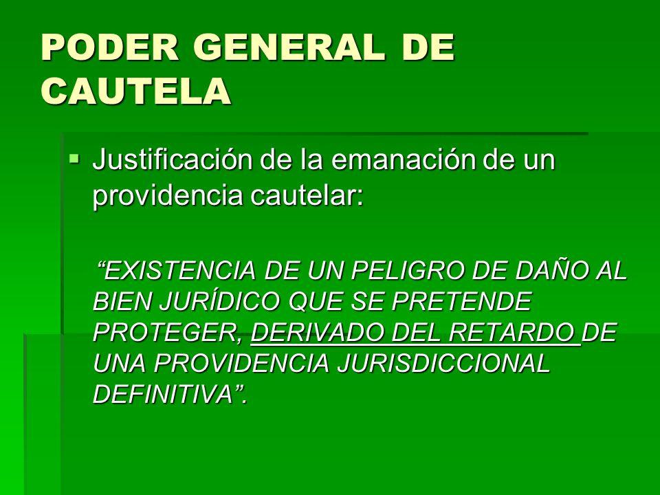 PODER GENERAL DE CAUTELA Justificación de la emanación de un providencia cautelar: Justificación de la emanación de un providencia cautelar: EXISTENCI