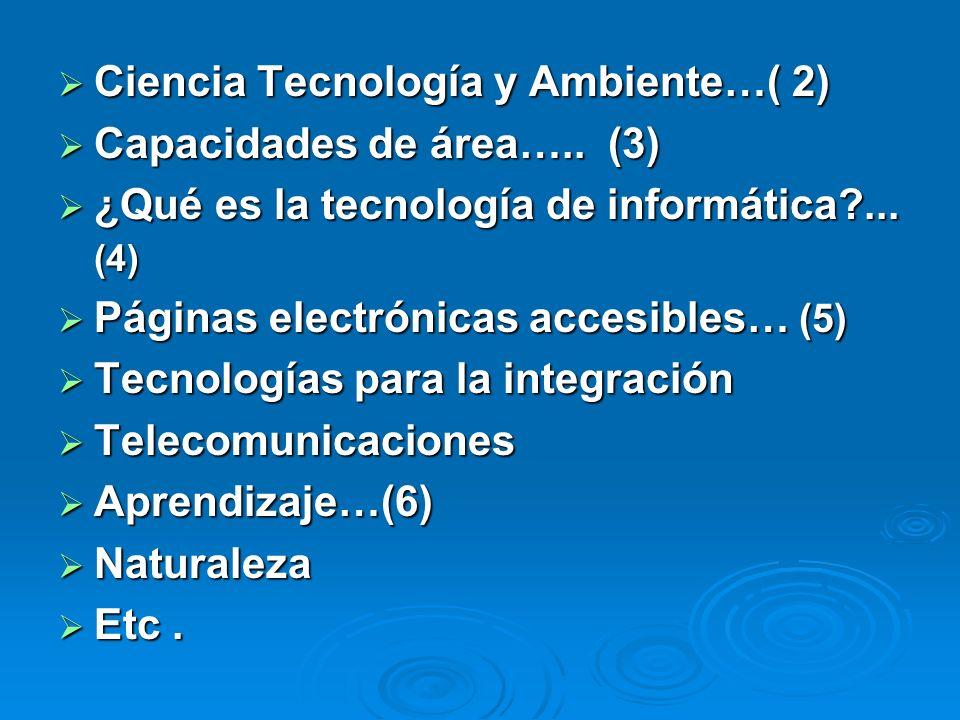Ciencia Tecnología y Ambiente…( 2) Ciencia Tecnología y Ambiente…( 2) Capacidades de área….. (3) Capacidades de área….. (3) ¿Qué es la tecnología de i