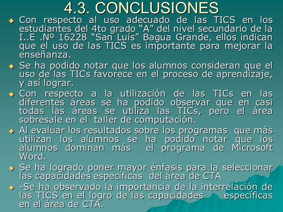 4.3. CONCLUSIONES Con respecto al uso adecuado de las TICS en los estudiantes del 4to grado A del nivel secundario de la I..E.Nº 16228 San Luís Bagua