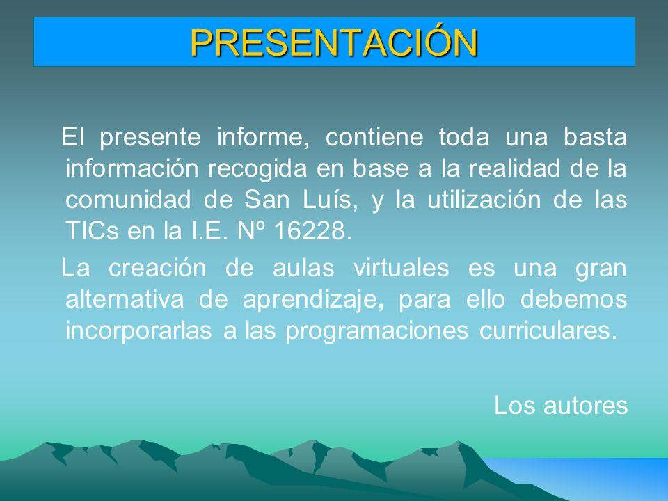 PRESENTACIÓN El presente informe, contiene toda una basta información recogida en base a la realidad de la comunidad de San Luís, y la utilización de