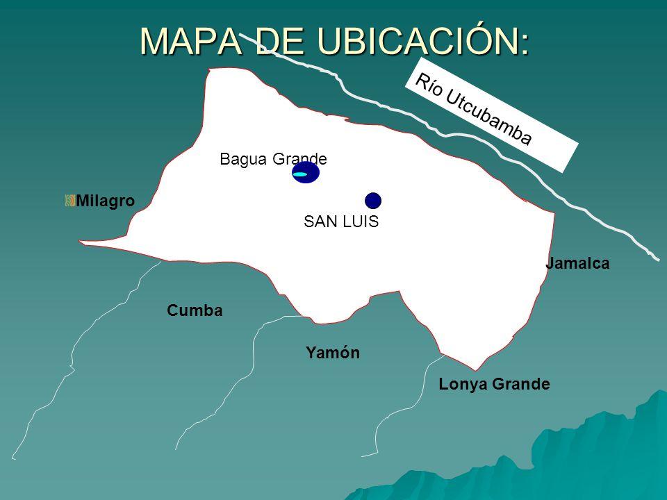 MAPA DE UBICACIÓN: Milagro Jamalca Bagua Grande SAN LUIS Río Utcubamba Cumba Yamón Lonya Grande