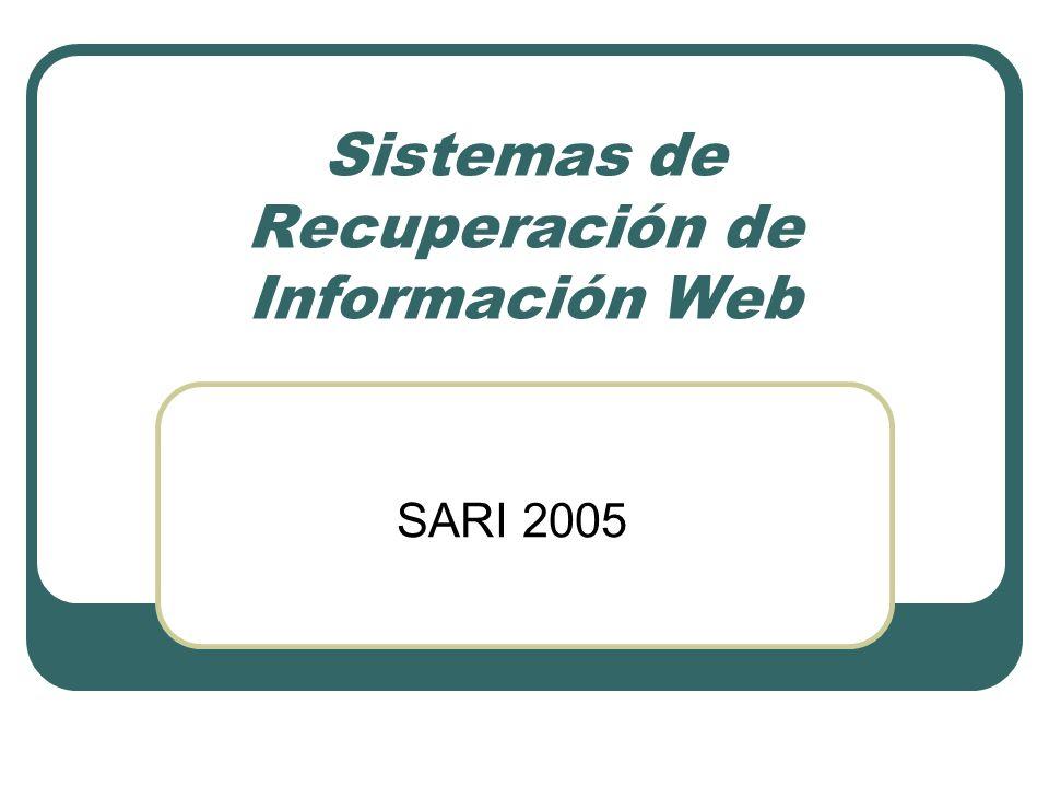 Sistemas de Recuperación de Información Web SARI 2005