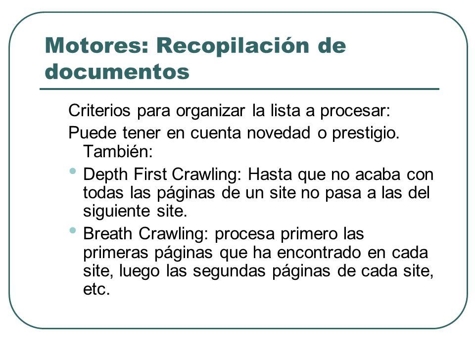 Motores: Recopilación de documentos Criterios para organizar la lista a procesar: Puede tener en cuenta novedad o prestigio. También: Depth First Craw