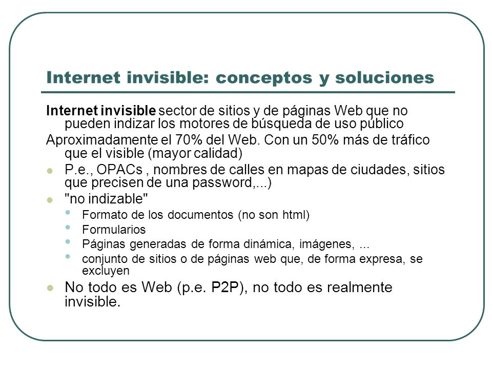 Internet invisible: conceptos y soluciones Internet invisible sector de sitios y de páginas Web que no pueden indizar los motores de búsqueda de uso p