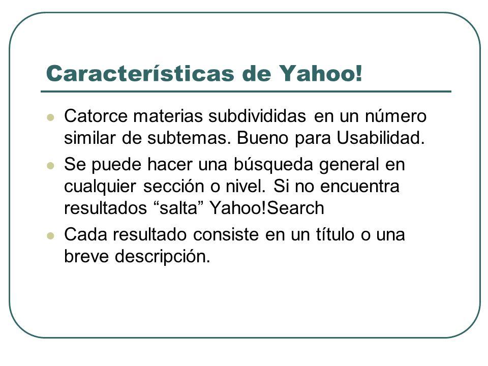 Características de Yahoo! Catorce materias subdivididas en un número similar de subtemas. Bueno para Usabilidad. Se puede hacer una búsqueda general e