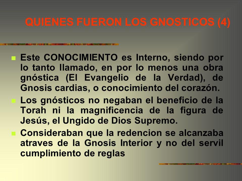 QUIENES FUERON LOS GNOSTICOS (4) Este CONOCIMIENTO es Interno, siendo por lo tanto llamado, en por lo menos una obra gnóstica (El Evangelio de la Verd