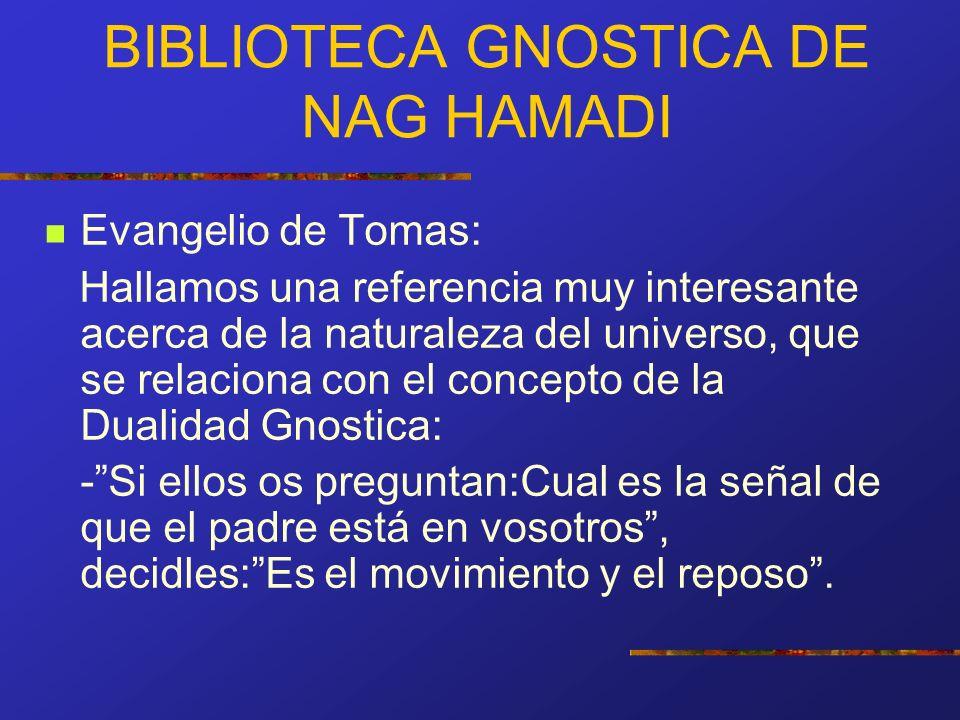 BIBLIOTECA GNOSTICA DE NAG HAMADI Evangelio de Tomas: Hallamos una referencia muy interesante acerca de la naturaleza del universo, que se relaciona c