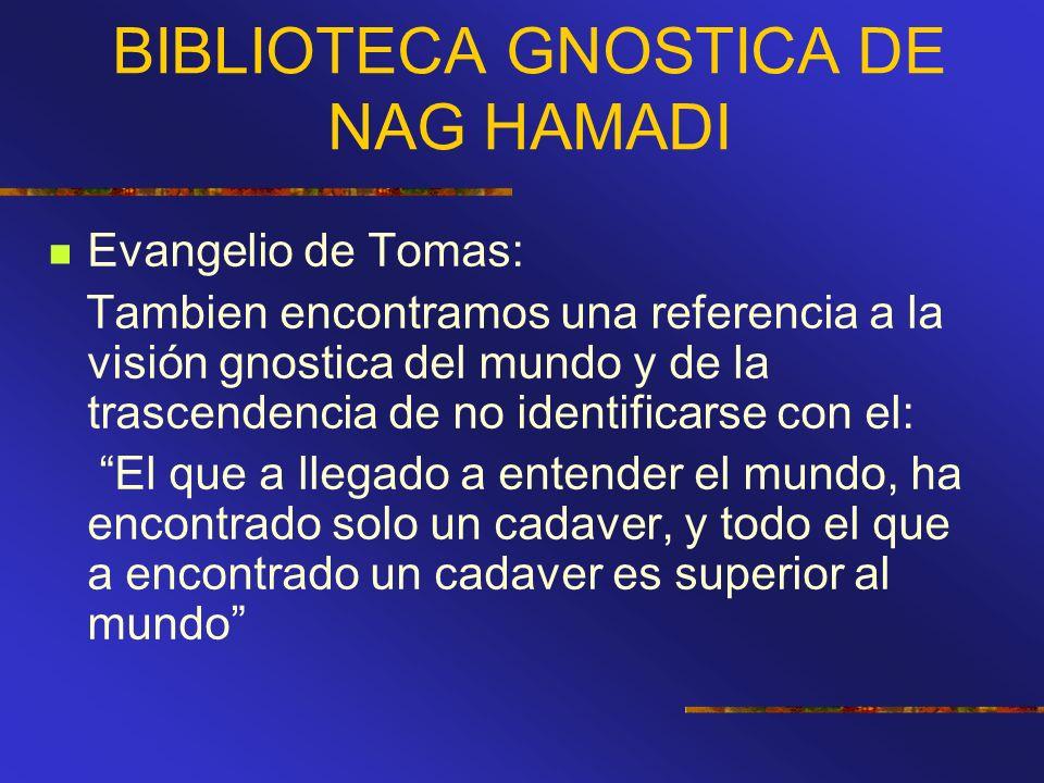 BIBLIOTECA GNOSTICA DE NAG HAMADI Evangelio de Tomas: Tambien encontramos una referencia a la visión gnostica del mundo y de la trascendencia de no id