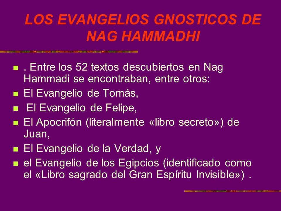 LOS EVANGELIOS GNOSTICOS DE NAG HAMMADHI. Entre los 52 textos descubiertos en Nag Hammadi se encontraban, entre otros: El Evangelio de Tomás, El Evang