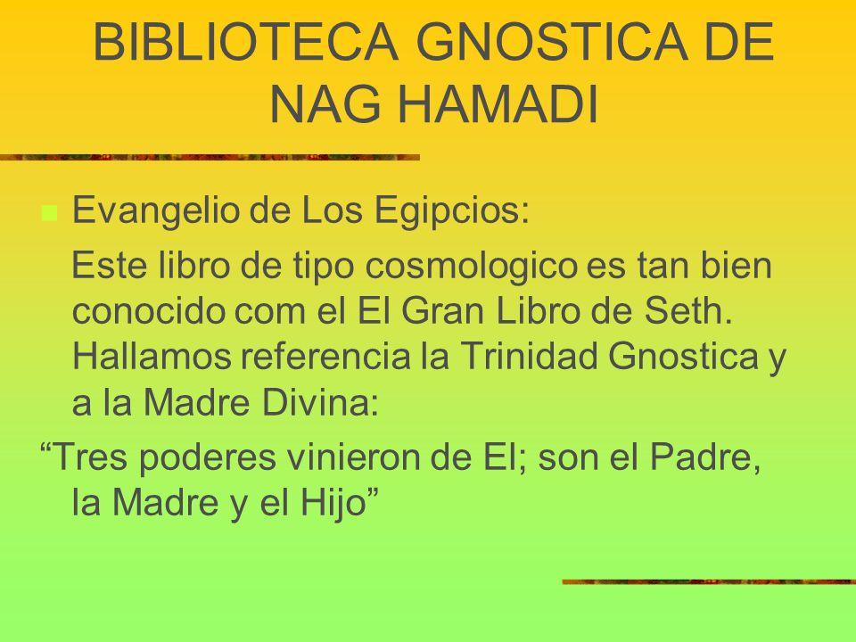 BIBLIOTECA GNOSTICA DE NAG HAMADI Evangelio de Los Egipcios: Este libro de tipo cosmologico es tan bien conocido com el El Gran Libro de Seth. Hallamo