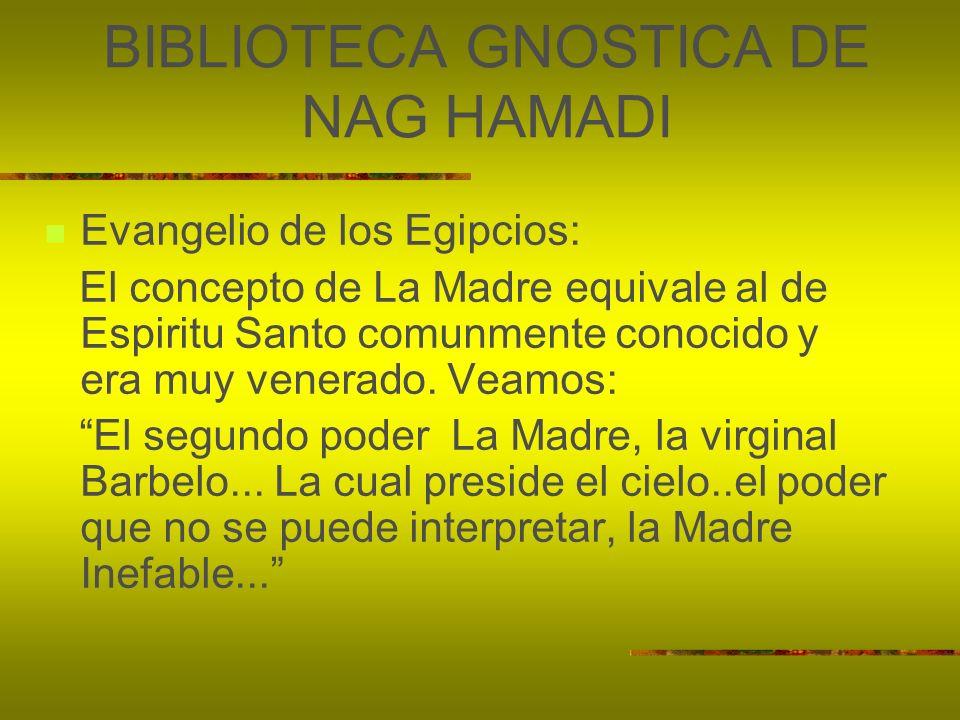 BIBLIOTECA GNOSTICA DE NAG HAMADI Evangelio de los Egipcios: El concepto de La Madre equivale al de Espiritu Santo comunmente conocido y era muy vener