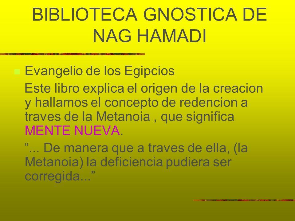 BIBLIOTECA GNOSTICA DE NAG HAMADI Evangelio de los Egipcios Este libro explica el origen de la creacion y hallamos el concepto de redencion a traves d