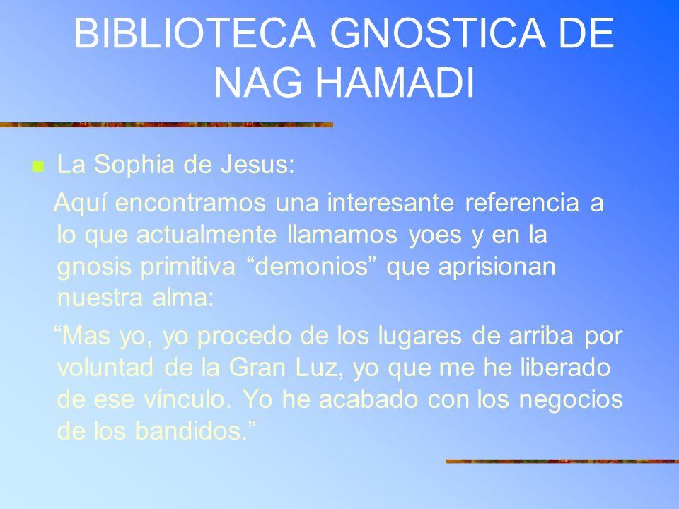 BIBLIOTECA GNOSTICA DE NAG HAMADI La Sophia de Jesus: Aquí encontramos una interesante referencia a lo que actualmente llamamos yoes y en la gnosis pr