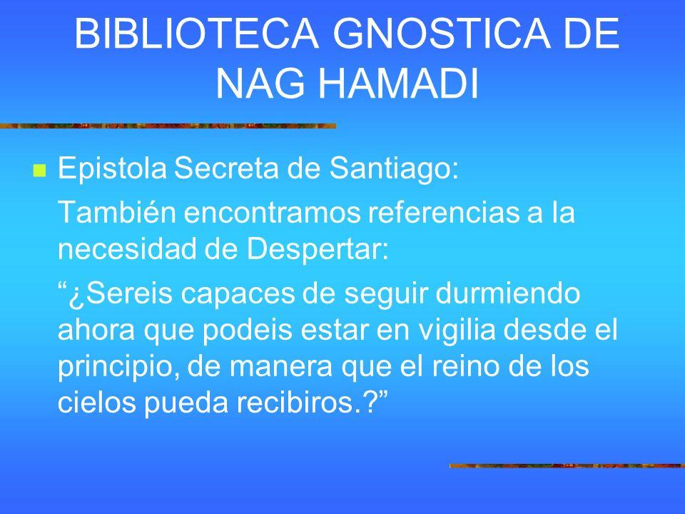 BIBLIOTECA GNOSTICA DE NAG HAMADI Epistola Secreta de Santiago: También encontramos referencias a la necesidad de Despertar: ¿Sereis capaces de seguir