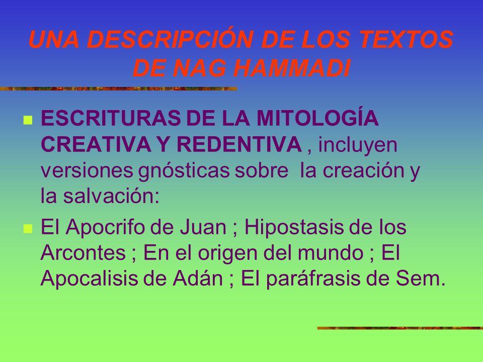 UNA DESCRIPCIÓN DE LOS TEXTOS DE NAG HAMMADI ESCRITURAS DE LA MITOLOGÍA CREATIVA Y REDENTIVA, incluyen versiones gnósticas sobre la creación y la salv