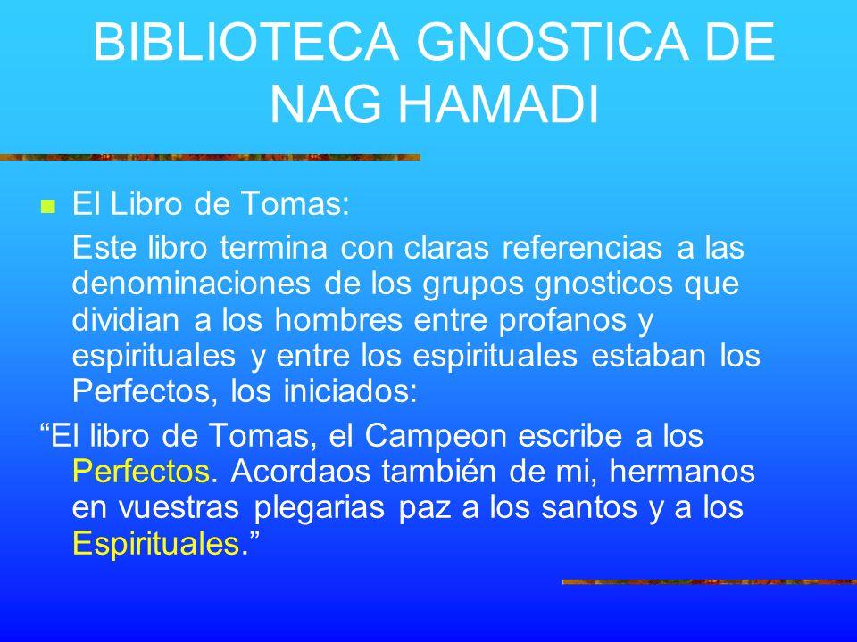 BIBLIOTECA GNOSTICA DE NAG HAMADI El Libro de Tomas: Este libro termina con claras referencias a las denominaciones de los grupos gnosticos que dividi