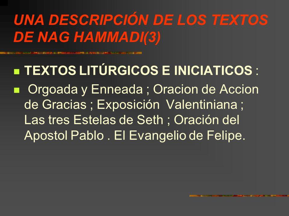 UNA DESCRIPCIÓN DE LOS TEXTOS DE NAG HAMMADI(3) TEXTOS LITÚRGICOS E INICIATICOS : Orgoada y Enneada ; Oracion de Accion de Gracias ; Exposición Valent
