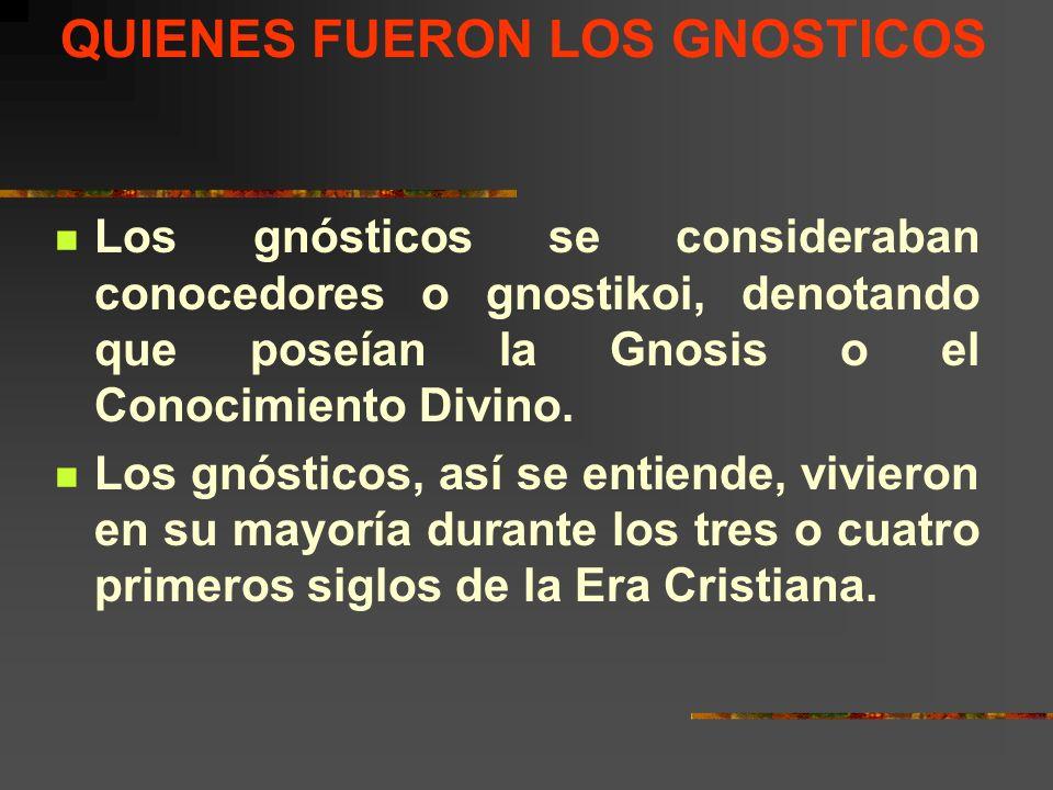 QUIENES FUERON LOS GNOSTICOS Los gnósticos se consideraban conocedores o gnostikoi, denotando que poseían la Gnosis o el Conocimiento Divino. Los gnós
