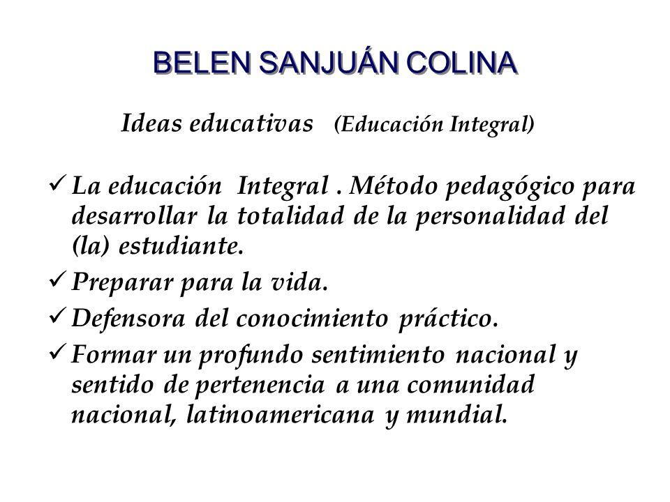 BELEN SANJUÁN COLINA La educación Integral. Método pedagógico para desarrollar la totalidad de la personalidad del (la) estudiante. Preparar para la v
