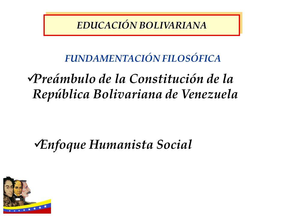 Enfoque Humanista Social Preámbulo de la Constitución de la República Bolivariana de Venezuela EDUCACIÓN BOLIVARIANA EDUCACIÓN BOLIVARIANA FUNDAMENTAC