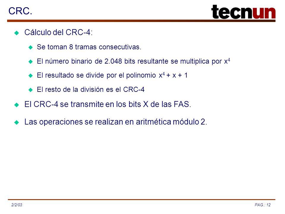 PAG.: 122/2/03 CRC. Cálculo del CRC-4: El CRC-4 se transmite en los bits X de las FAS. El resto de la división es el CRC-4 Se toman 8 tramas consecuti