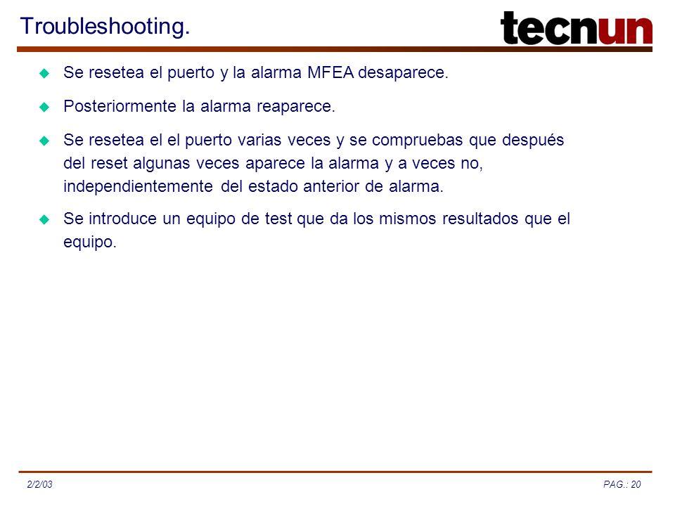 PAG.: 202/2/03 Troubleshooting. Se resetea el puerto y la alarma MFEA desaparece. Posteriormente la alarma reaparece. Se resetea el el puerto varias v