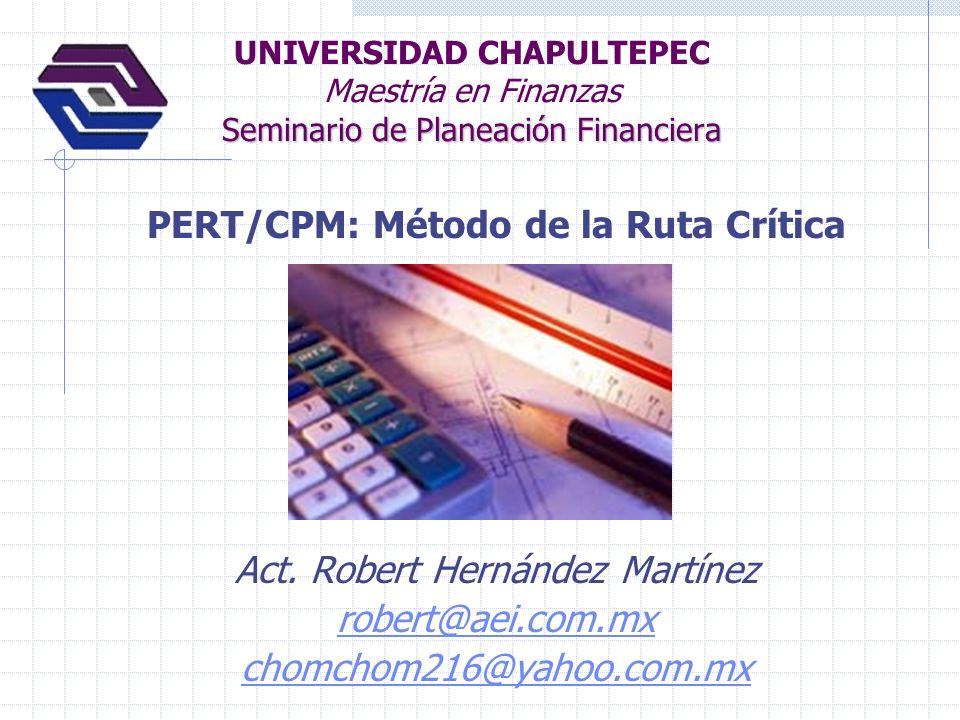 Seminario de Planeación Financiera UNIVERSIDAD CHAPULTEPEC Maestría en Finanzas Seminario de Planeación Financiera PERT/CPM: Método de la Ruta Crítica