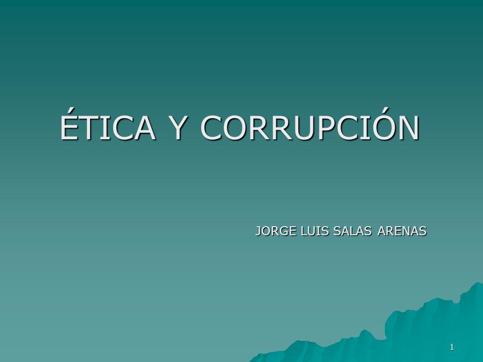 1 ÉTICA Y CORRUPCIÓN JORGE LUIS SALAS ARENAS