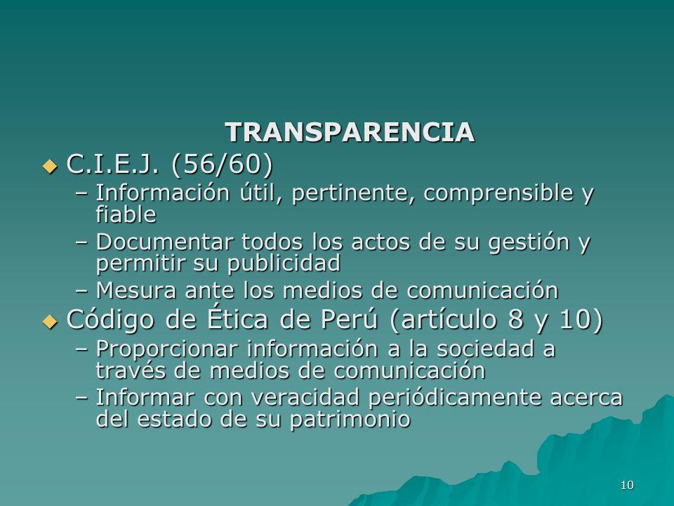 10 TRANSPARENCIA C.I.E.J. (56/60) C.I.E.J. (56/60) –Información útil, pertinente, comprensible y fiable –Documentar todos los actos de su gestión y pe