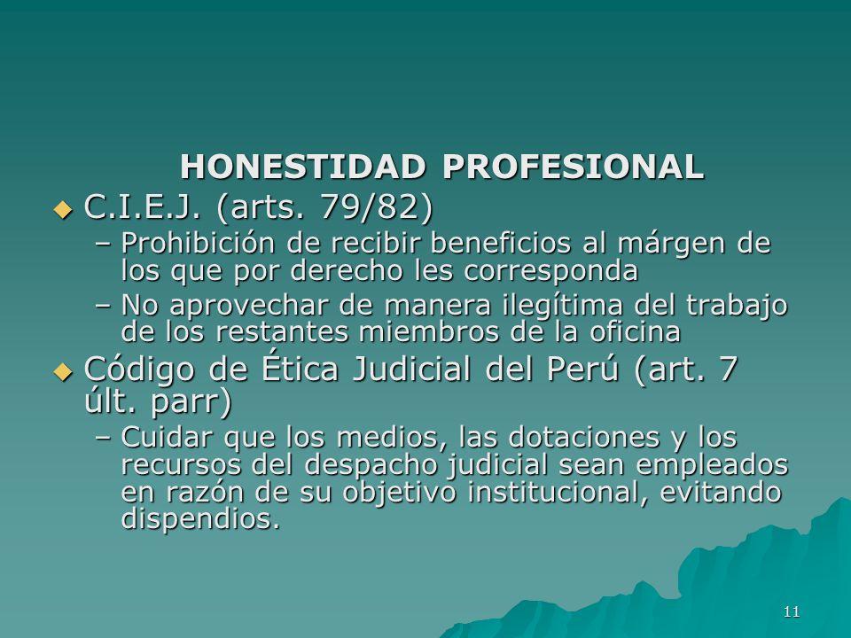 11 HONESTIDAD PROFESIONAL C.I.E.J. (arts. 79/82) C.I.E.J. (arts. 79/82) –Prohibición de recibir beneficios al márgen de los que por derecho les corres