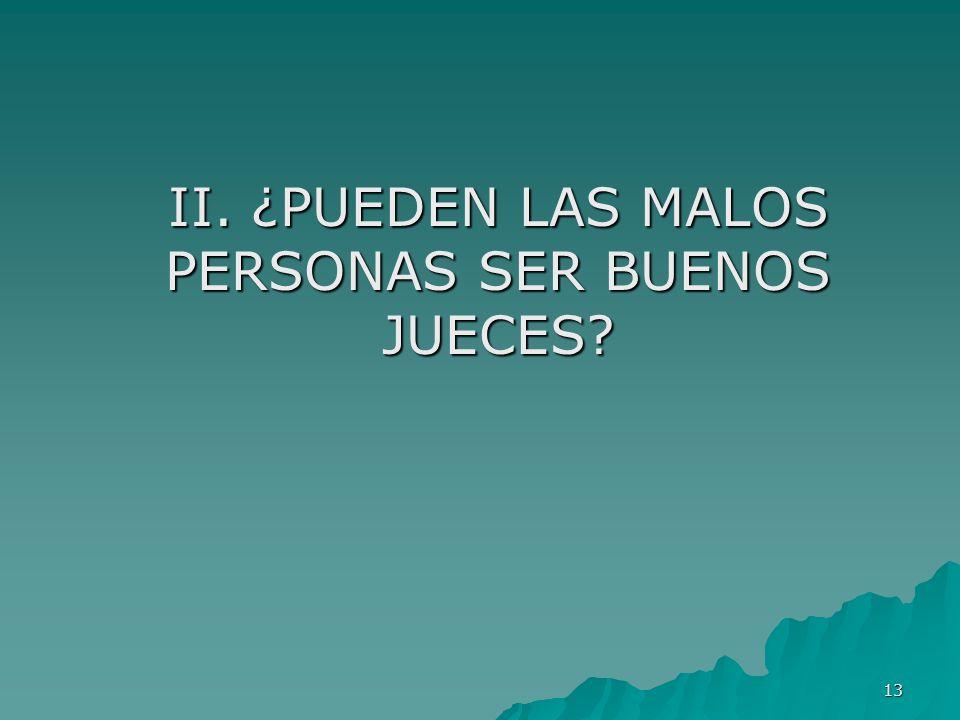 13 II. ¿PUEDEN LAS MALOS PERSONAS SER BUENOS JUECES?