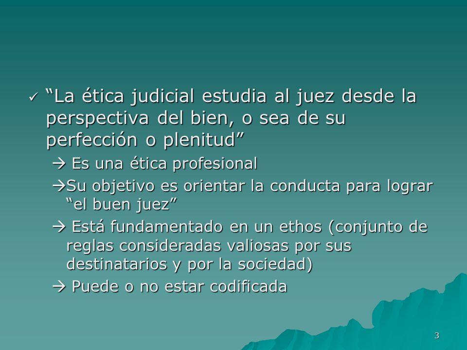 3 La ética judicial estudia al juez desde la perspectiva del bien, o sea de su perfección o plenitud La ética judicial estudia al juez desde la perspe