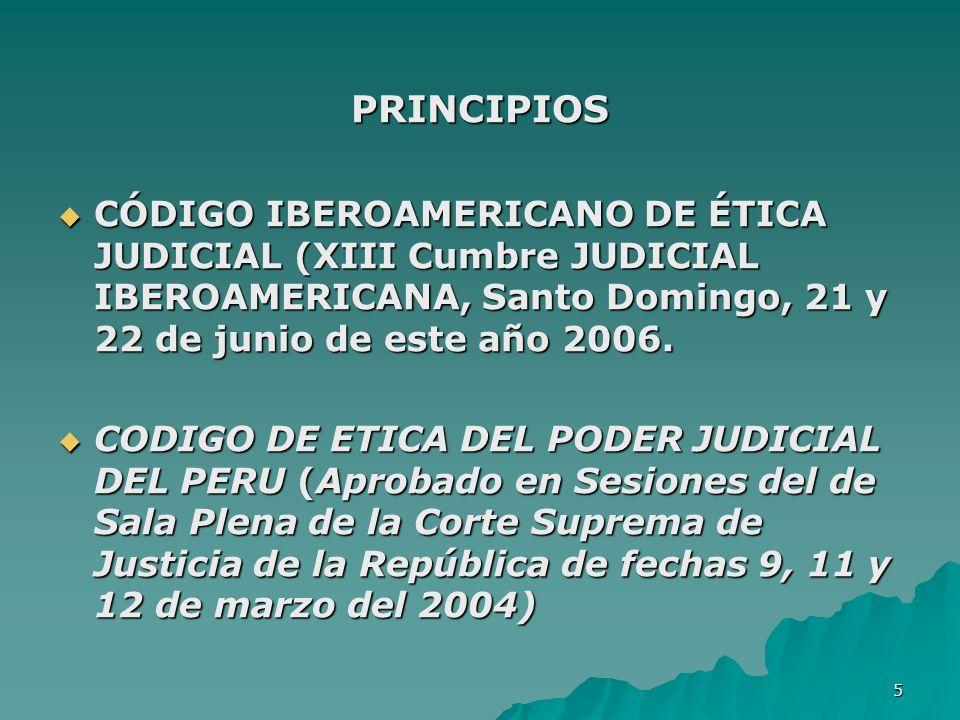 5 PRINCIPIOS CÓDIGO IBEROAMERICANO DE ÉTICA JUDICIAL (XIII Cumbre JUDICIAL IBEROAMERICANA, Santo Domingo, 21 y 22 de junio de este año 2006. CÓDIGO IB