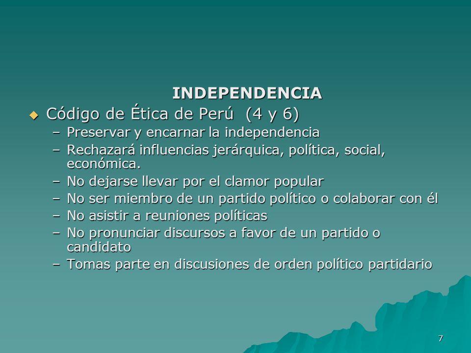 7 INDEPENDENCIA INDEPENDENCIA Código de Ética de Perú (4 y 6) Código de Ética de Perú (4 y 6) –Preservar y encarnar la independencia –Rechazará influe